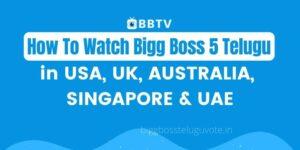 How To Watch Bigg Boss 5 Telugu In The USA, UK, Australia, UAE, Singapore